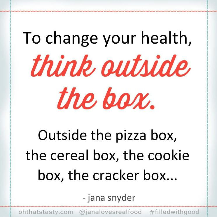To change your health, think outside the box.