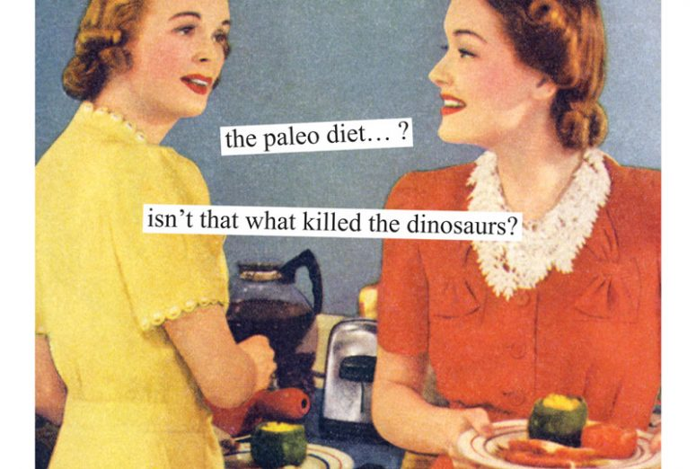 the paleo diet... isn't that what killed the dinosaurs?