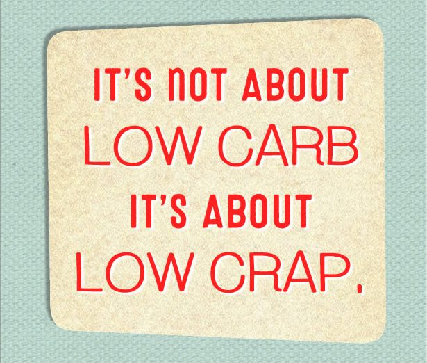 It's not about low carb; it's about low crap.