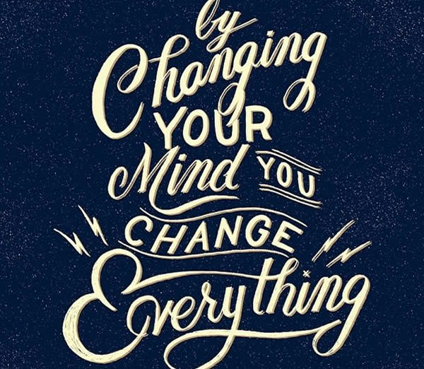 by changing your mind you change everything