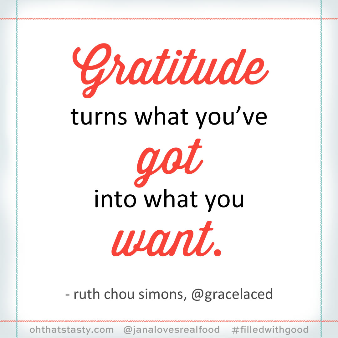 Gratitude turns what you have into what you want.