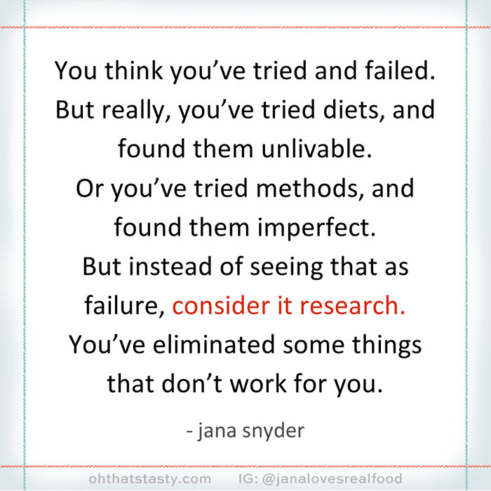 You think you've tried and failed - but really, the diet was unlivable. Consider it research.