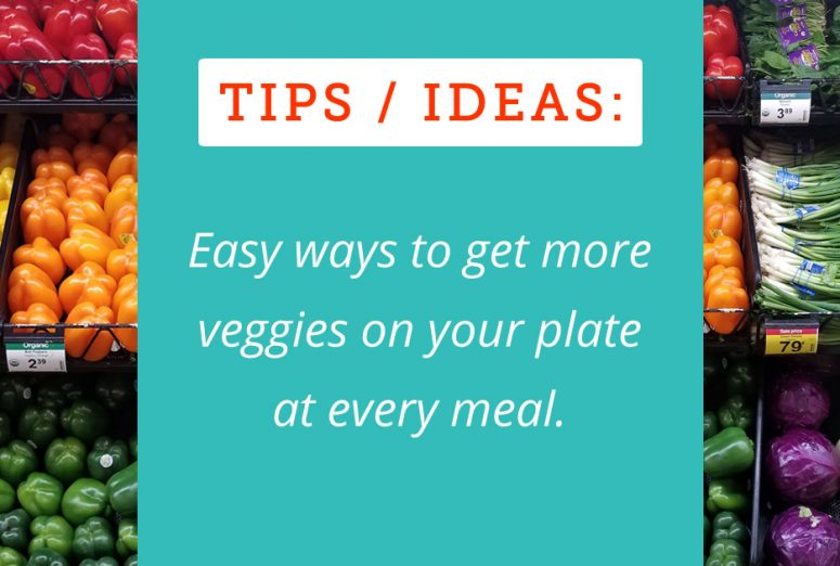 Easy ways to get more veggies on your plate at every meal